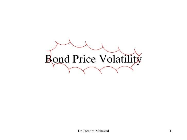 Bond Price Volatility            Dr. Jitendra Mahakud   1