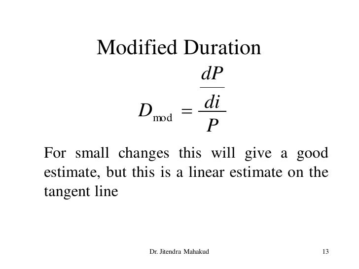 Modified Duration                              dP                Dmod         di                               P For smal...