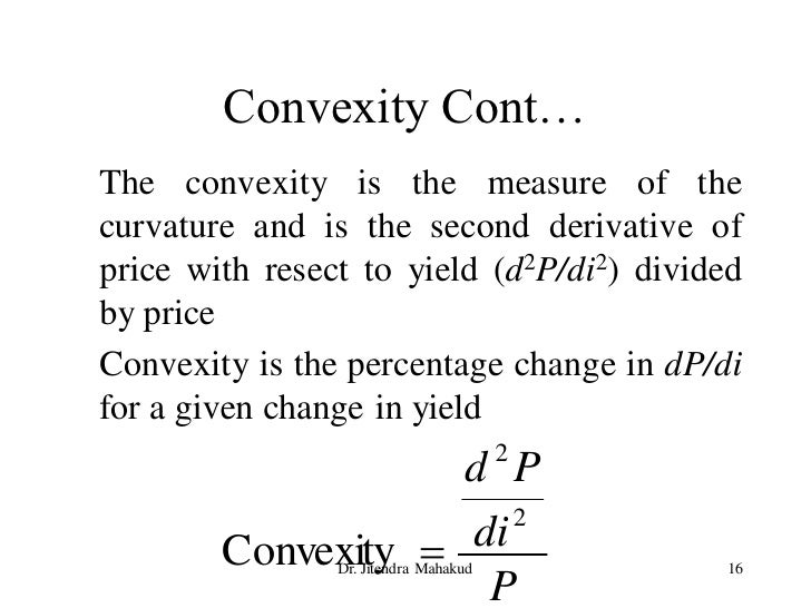 Convexity Cont… The convexity is the measure of the curvature and is the second derivative of price with resect to yield (...