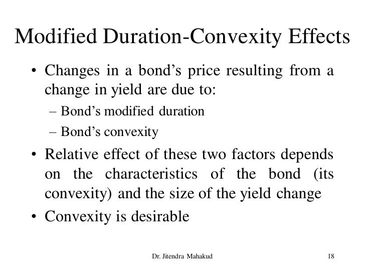 Modified Duration-Convexity Effects  • Changes in a bond's price resulting from a    change in yield are due to:    – Bond...