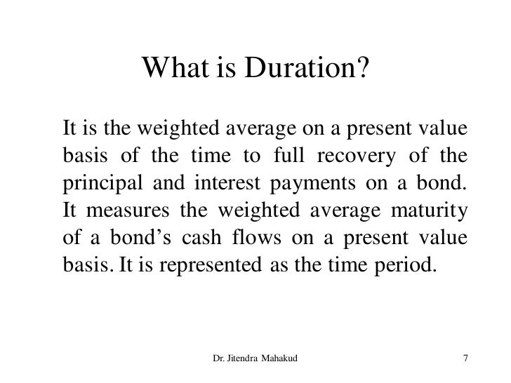 What is Duration? It is the weighted average on a present value basis of the time to full recovery of the principal and in...