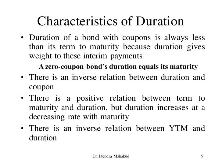 Characteristics of Duration • Duration of a bond with coupons is always less   than its term to maturity because duration ...