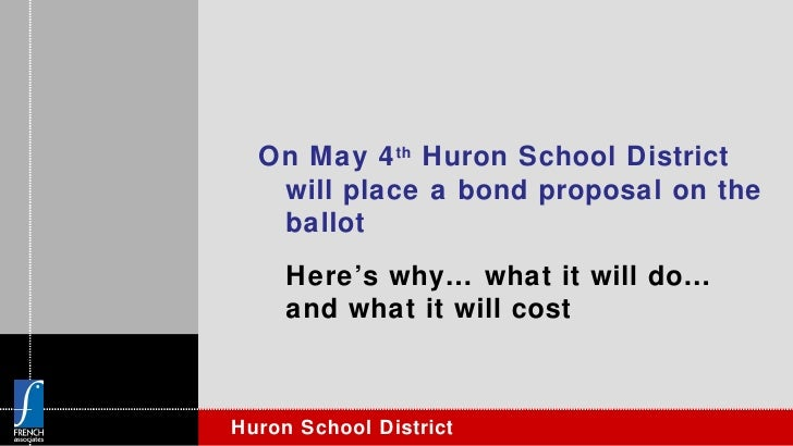 On May 4 th  Huron School District will place a bond proposal on the ballot Here's why… what it will do… and what it will ...