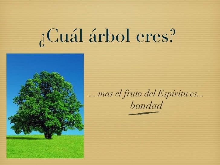 ¿Cuál árbol eres?      ... mas el fruto del Espíritu es...                  bondad