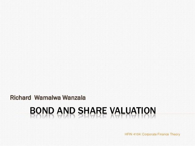 BOND AND SHARE VALUATION Richard Wamalwa Wanzala HFIN 4104: Corporate Finance Theory