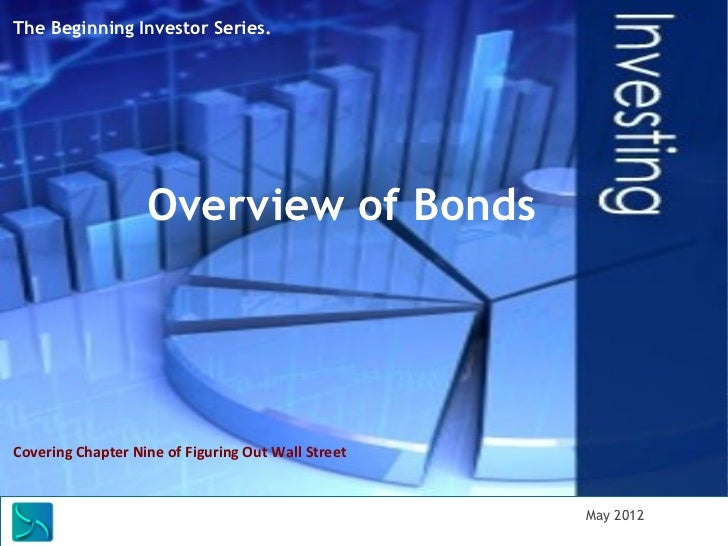 The Beginning Investor Series.                   Overview of BondsCovering Chapter Nine of Figuring Out Wall Street       ...