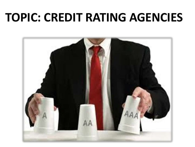 TOPIC: CREDIT RATING AGENCIES