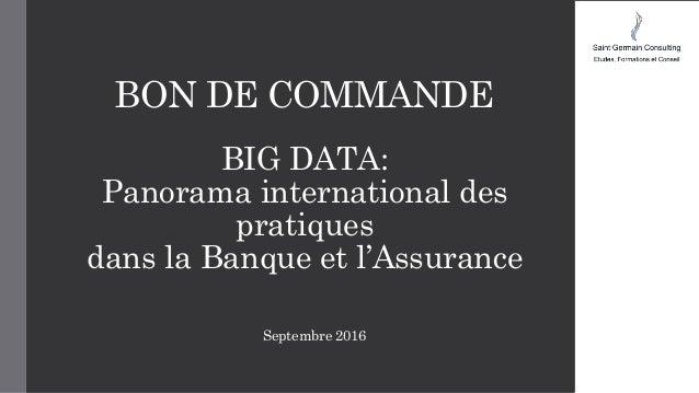 BON DE COMMANDE BIG DATA: Panorama international des pratiques dans la Banque et l'Assurance Septembre 2016