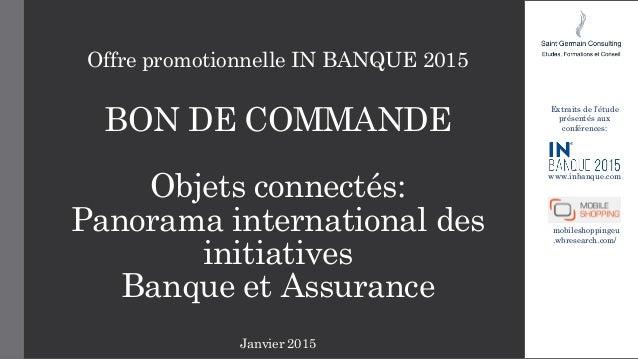 Offre promotionnelle IN BANQUE 2015 BON DE COMMANDE Objets connectés: Panorama international des initiatives Banque et Ass...