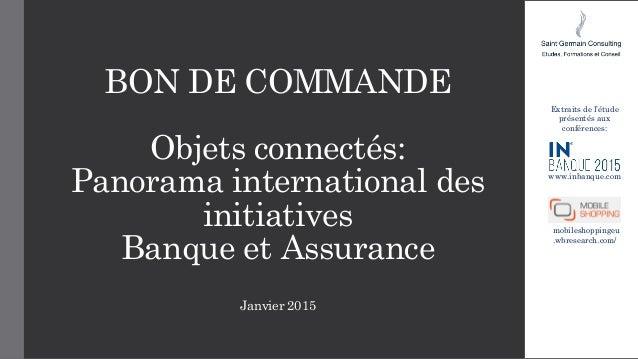 BON DE COMMANDE Objets connectés: Panorama international des initiatives Banque et Assurance Janvier 2015 Extraits de l'ét...