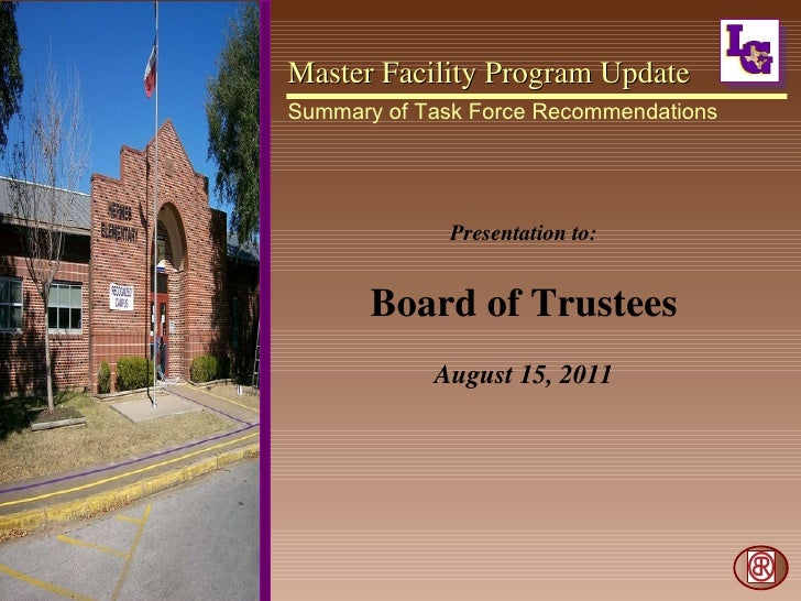 Master Facility Program Update Summary of Task Force Recommendations Presentation to: Board of Trustees August 15, 2011