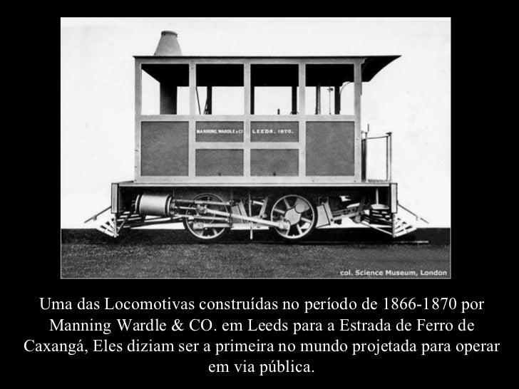 Uma das Locomotivas construídas no período de 1866-1870 por Manning Wardle & CO. em Leeds para a Estrada de Ferro de Caxan...