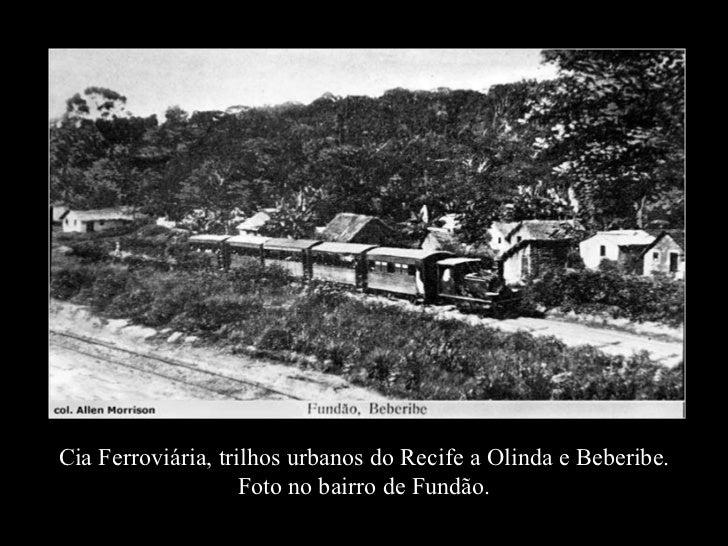 Cia Ferroviária, trilhos urbanos do Recife a Olinda e Beberibe. Foto no bairro de Fundão.