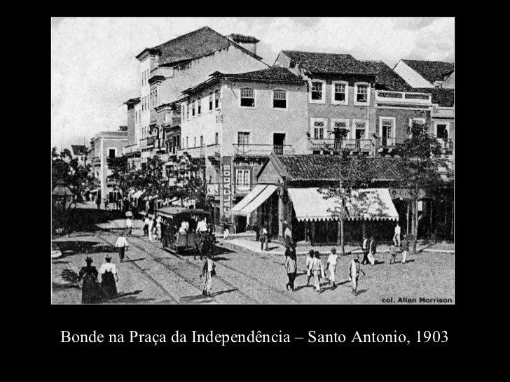 Bonde na Praça da Independência – Santo Antonio, 1903