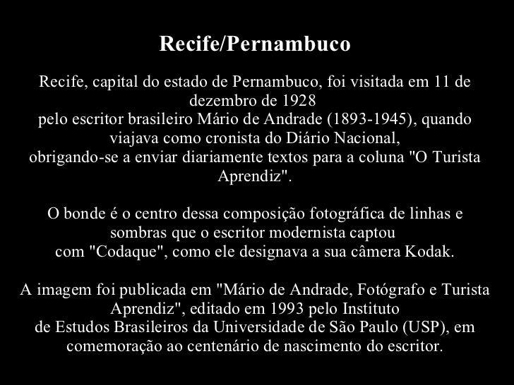 Recife/Pernambuco Recife, capital do estado de Pernambuco, foi visitada em 11 de dezembro de 1928 pelo escritor brasileir...