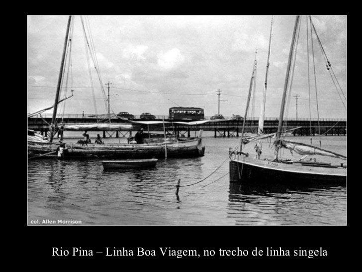 Rio Pina – Linha Boa Viagem, no trecho de linha singela