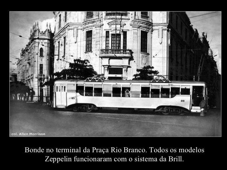 Bonde no terminal da Praça Rio Branco. Todos os modelos Zeppelin funcionaram com o sistema da Brill.
