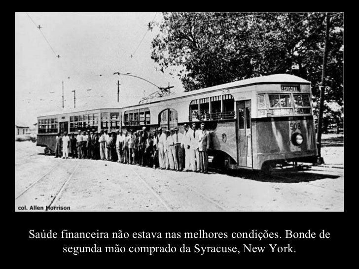 Saúde financeira não estava nas melhores condições. Bonde de segunda mão comprado da Syracuse, New York.
