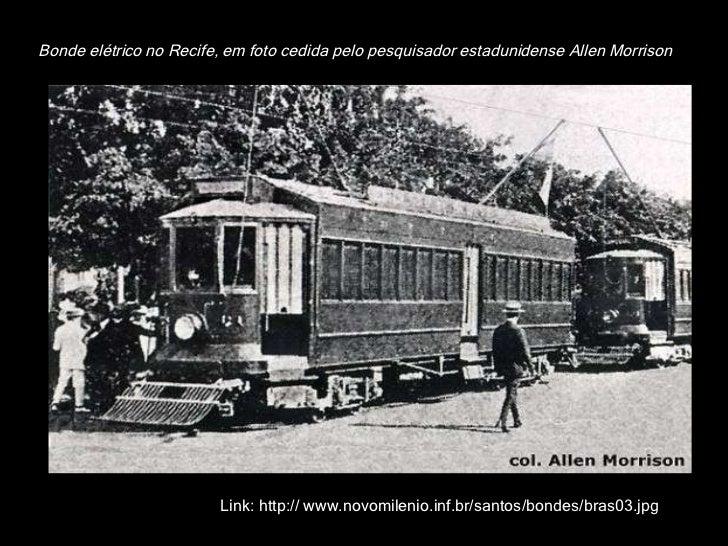 Bonde elétrico no Recife, em foto cedida pelo pesquisador estadunidense Allen Morrison Link: http:// www.novomilenio.inf.b...