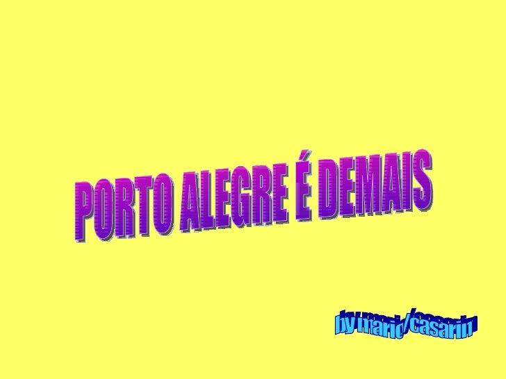 PORTO ALEGRE É DEMAIS by mario/casarin