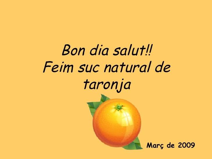 Bon dia salut!! Feim suc natural de taronja Març de 2009