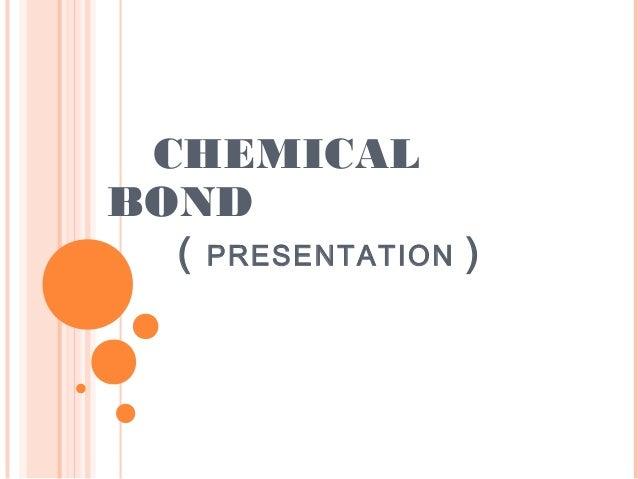 CHEMICALBOND  (   PRESENTATION   )