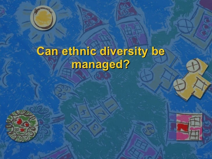 Can ethnic diversity be managed?