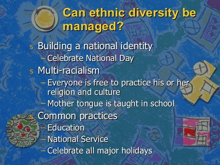 Can ethnic diversity be managed? <ul><li>Building a national identity </li></ul><ul><ul><li>Celebrate National Day </li></...