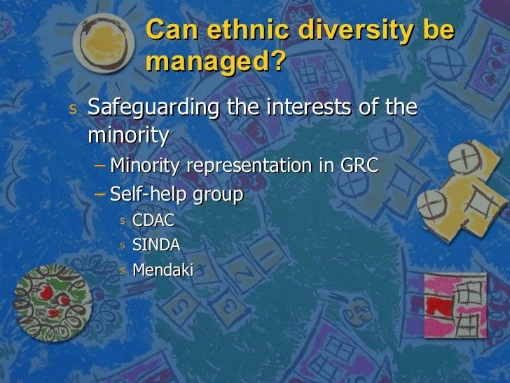 Can ethnic diversity be managed? <ul><li>Safeguarding the interests of the minority  </li></ul><ul><ul><li>Minority repres...