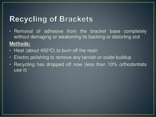 Bracket Removal • Ceramic brackets - More likely to cause enamel fracture - Risk is low with mechanical retentive than che...