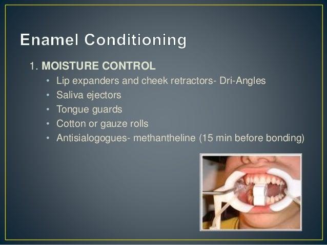 1. MOISTURE CONTROL • Lip expanders and cheek retractors- Dri-Angles • Saliva ejectors • Tongue guards • Cotton or gauze r...