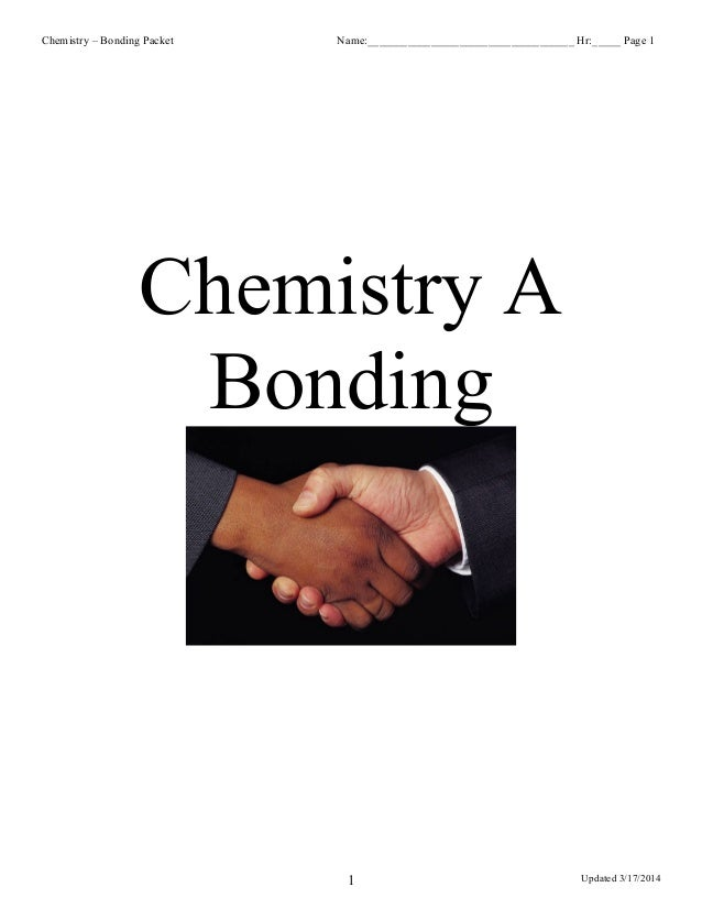 Chemistry – Bonding Packet Name:____________________________________ Hr:_____ Page 1 Chemistry A Bonding Updated 3/17/20141