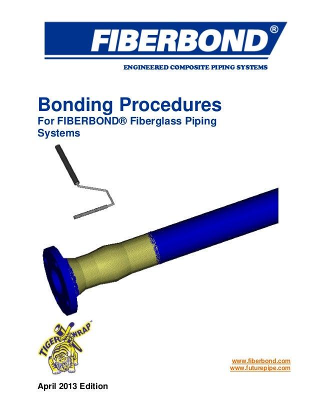 April 2013 Edition Bonding Procedures For FIBERBOND® Fiberglass Piping Systems www.fiberbond.com www.futurepipe.com ENGINE...