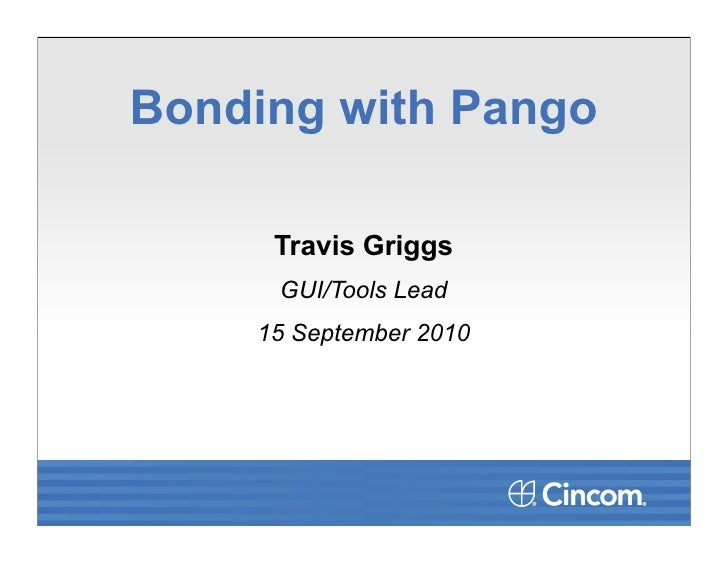 Bonding with Pango       Travis Griggs      GUI/Tools Lead     15 September 2010