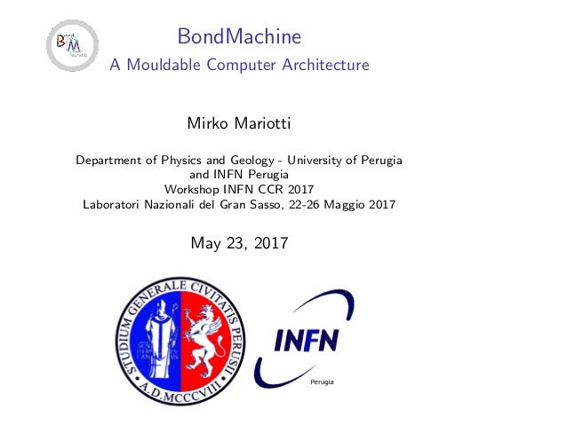 BondMachine A Mouldable Computer Architecture Mirko Mariotti Department of Physics and Geology - University of Perugia and...
