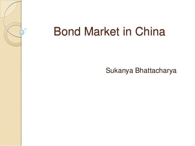 Bond Market in China Sukanya Bhattacharya