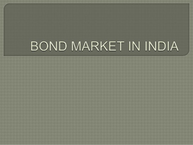 bond market in india For a long time, market-watchers in india have thought of india's stock market as a rule-breaking juvenile, while the bond market has remained its obedient sibling.