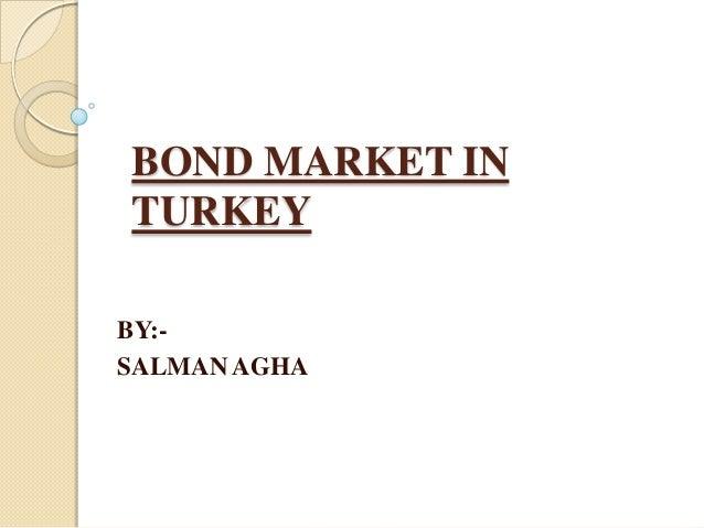 BOND MARKET IN TURKEY BY:- SALMAN AGHA