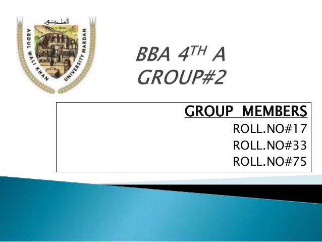 GROUP MEMBERS ROLL.NO#17 ROLL.NO#33 ROLL.NO#75