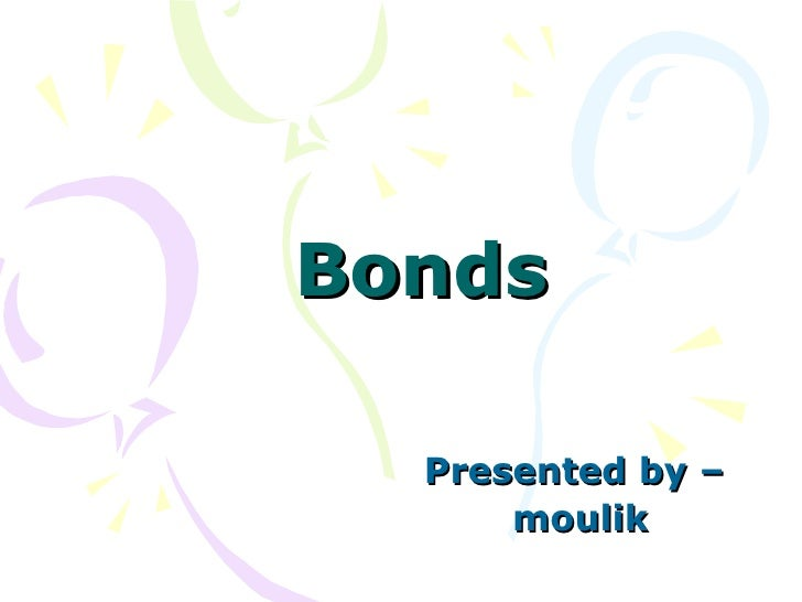 Bonds   Presented by –  moulik