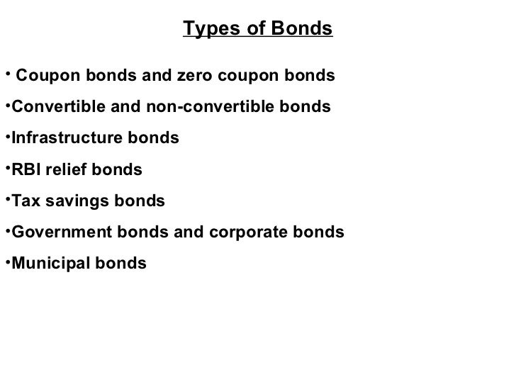 <ul><li>Types of Bonds </li></ul><ul><li>Coupon bonds and zero coupon bonds </li></ul><ul><li>Convertible and non-converti...