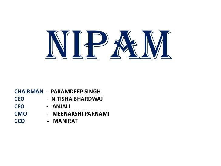 NIPAMCHAIRMAN   -   PARAMDEEP SINGHCEO        -   NITISHA BHARDWAJCFO        -    ANJALICMO        -    MEENAKSHI PARNAMIC...