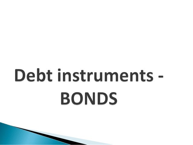 Debt instruments are contracts in which one  party lends money to another on  predetermined basis with regard to: Rate of...