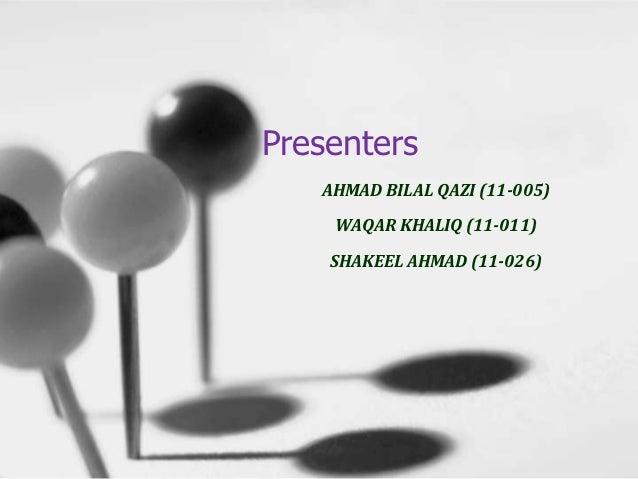 Presenters   AHMAD BILAL QAZI (11-005)    WAQAR KHALIQ (11-011)    SHAKEEL AHMAD (11-026)