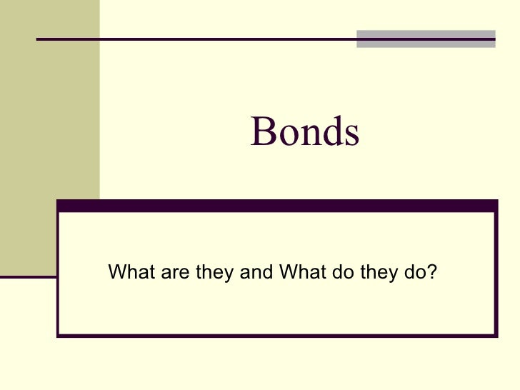 Bonds What are they and What do they do?