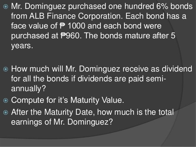  Mr. Dominguez purchased one hundred 6% bonds from ALB Finance Corporation. Each bond has a face value of ₱ 1000 and each...