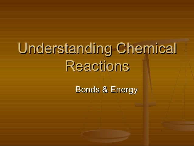 Understanding Chemical Reactions Bonds & Energy