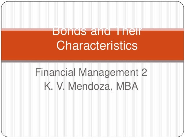 Bonds and Their  Characteristics  Financial Management 2  K. V. Mendoza, MBA