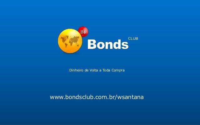 Dinheiro de Volta a Toda Compra www.bondsclub.com.br/wsantana