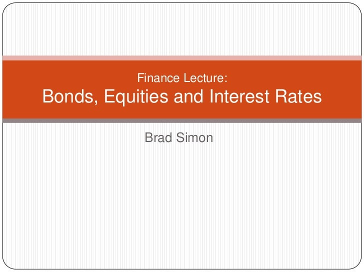 Finance Lecture:Bonds, Equities and Interest Rates            Brad Simon